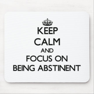 Keep Calm and focus on Being Abstinent Mouse Pads