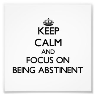 Keep Calm And Focus On Being Abstinent Photographic Print