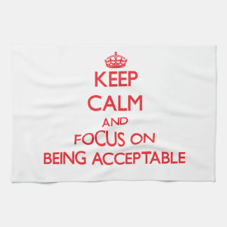 Keep calm and focus on BEING ACCEPTABLE Hand Towels