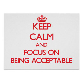 Keep Calm and focus on Being Acceptable Print