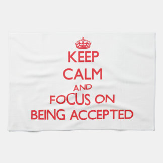 Keep Calm and focus on Being Accepted Kitchen Towel