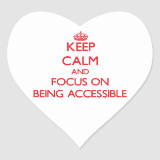 Keep calm and focus on BEING ACCESSIBLE Stickers