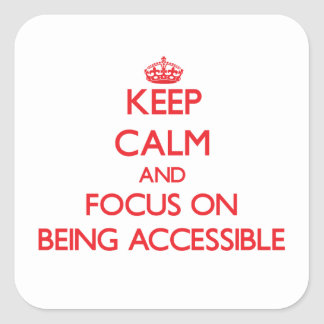 Keep Calm and focus on Being Accessible Square Stickers