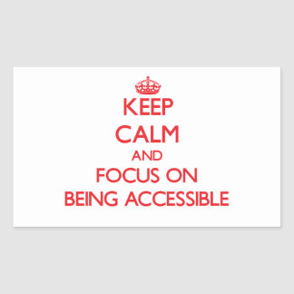 Keep calm and focus on BEING ACCESSIBLE Rectangular Sticker