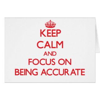 Keep calm and focus on BEING ACCURATE Greeting Card