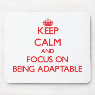 Keep calm and focus on BEING ADAPTABLE Mouse Pad