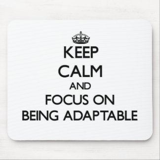 Keep Calm And Focus On Being Adaptable Mousepads