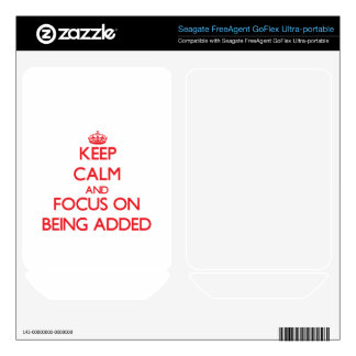 Keep calm and focus on BEING ADDED FreeAgent GoFlex Decal