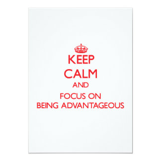 Keep calm and focus on BEING ADVANTAGEOUS 5x7 Paper Invitation Card