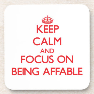 Keep calm and focus on BEING AFFABLE Coasters