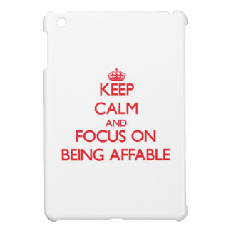 Keep Calm and focus on Being Affable Cover For The iPad Mini