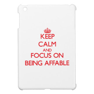 Keep calm and focus on BEING AFFABLE iPad Mini Cases