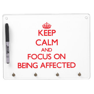 Keep Calm and focus on Being Affected Dry Erase Whiteboards