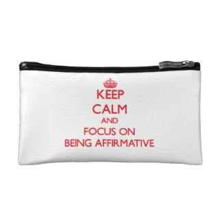 Keep calm and focus on BEING AFFIRMATIVE Cosmetics Bags