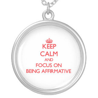 Keep Calm and focus on Being Affirmative Pendant
