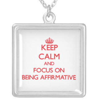 Keep Calm and focus on Being Affirmative Pendants