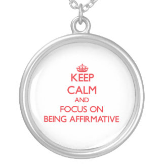 Keep calm and focus on BEING AFFIRMATIVE Custom Necklace