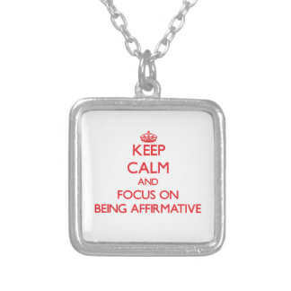 Keep Calm and focus on Being Affirmative Personalized Necklace