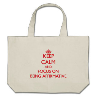 Keep calm and focus on BEING AFFIRMATIVE Tote Bags