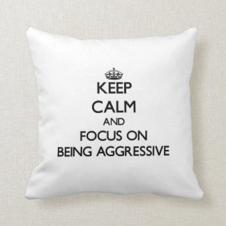 Keep Calm and focus on Being Aggressive Throw Pillow