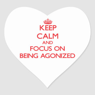 Keep Calm and focus on Being Agonized Sticker