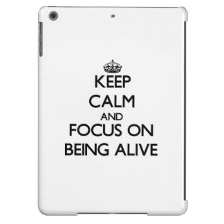 Keep Calm And Focus On Being Alive iPad Air Cases
