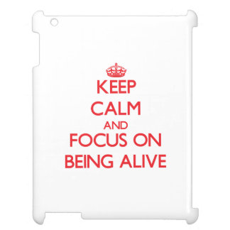 Keep calm and focus on BEING ALIVE Cover For The iPad 2 3 4