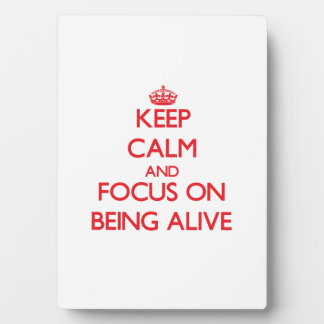 Keep calm and focus on BEING ALIVE Display Plaque