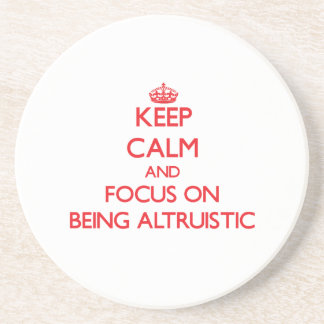 Keep calm and focus on BEING ALTRUISTIC Drink Coasters