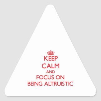Keep Calm and focus on Being Altruistic Stickers