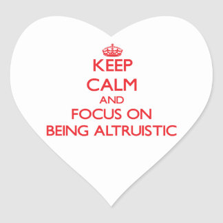Keep calm and focus on BEING ALTRUISTIC Heart Stickers