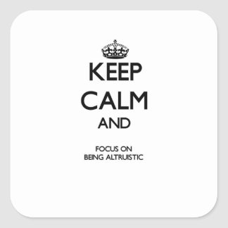 Keep Calm And Focus On Being Altruistic Square Sticker
