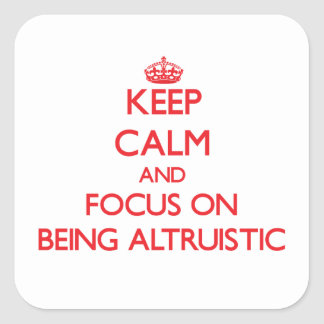 Keep Calm and focus on Being Altruistic Sticker