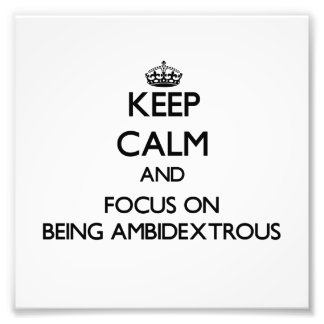 Keep Calm and focus on Being Ambidextrous Art Photo