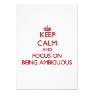 Keep calm and focus on BEING AMBIGUOUS Custom Invites