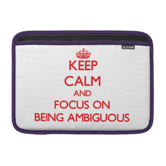 Keep Calm and focus on Being Ambiguous MacBook Air Sleeves