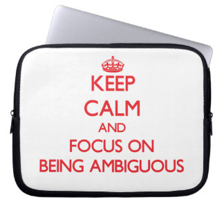 Keep calm and focus on BEING AMBIGUOUS Computer Sleeves