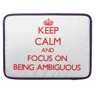 Keep Calm and focus on Being Ambiguous Sleeve For MacBook Pro