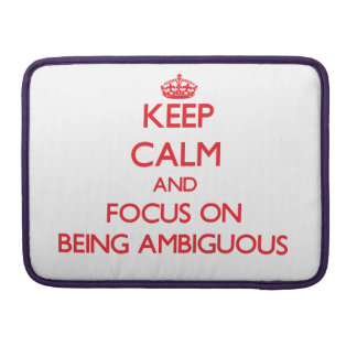Keep calm and focus on BEING AMBIGUOUS Sleeves For MacBook Pro