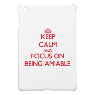 Keep calm and focus on BEING AMIABLE iPad Mini Cover