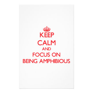Keep calm and focus on BEING AMPHIBIOUS Stationery