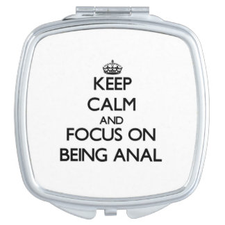 Keep Calm and focus on Being Anal Makeup Mirror