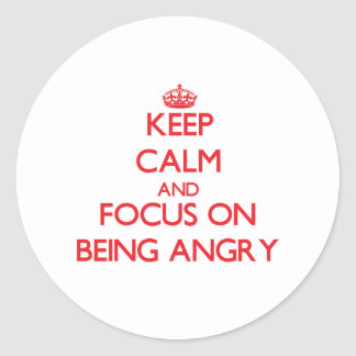 Keep Calm and focus on Being Angry Round Sticker