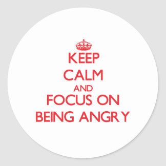 Keep calm and focus on BEING ANGRY Sticker