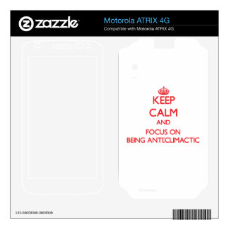 Keep Calm and focus on Being Anti-Climactic Motorola ATRIX 4G Skins