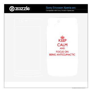 Keep Calm and focus on Being Anti-Climactic Xperia Arc Skins