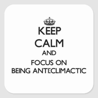 Keep Calm and focus on Being Anti-Climactic Square Sticker