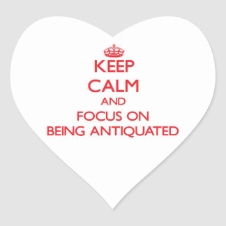 Keep Calm and focus on Being Antiquated Heart Sticker