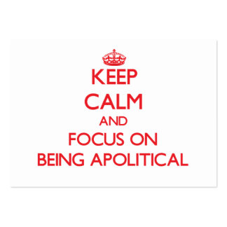 Keep Calm and focus on Being Apolitical Business Card Template