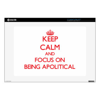 """Keep calm and focus on BEING APOLITICAL Decal For 15"""" Laptop"""